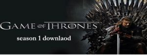 Game of Throne Season 1 Download all episode in HD