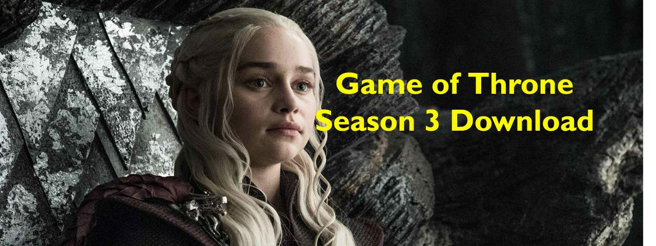 Game of Throne Season 3 Download all episodes in HD