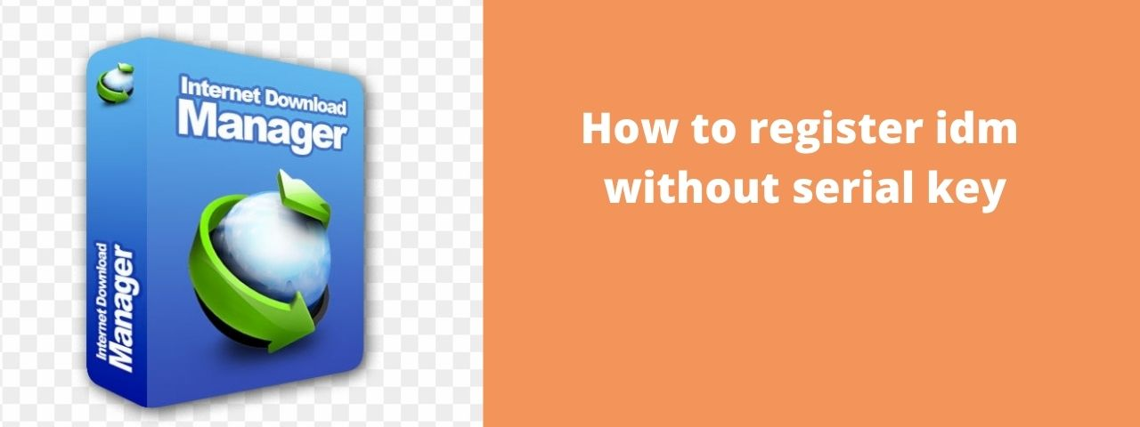 You are currently viewing How to register IDM without a serial key for a lifetime- step by step